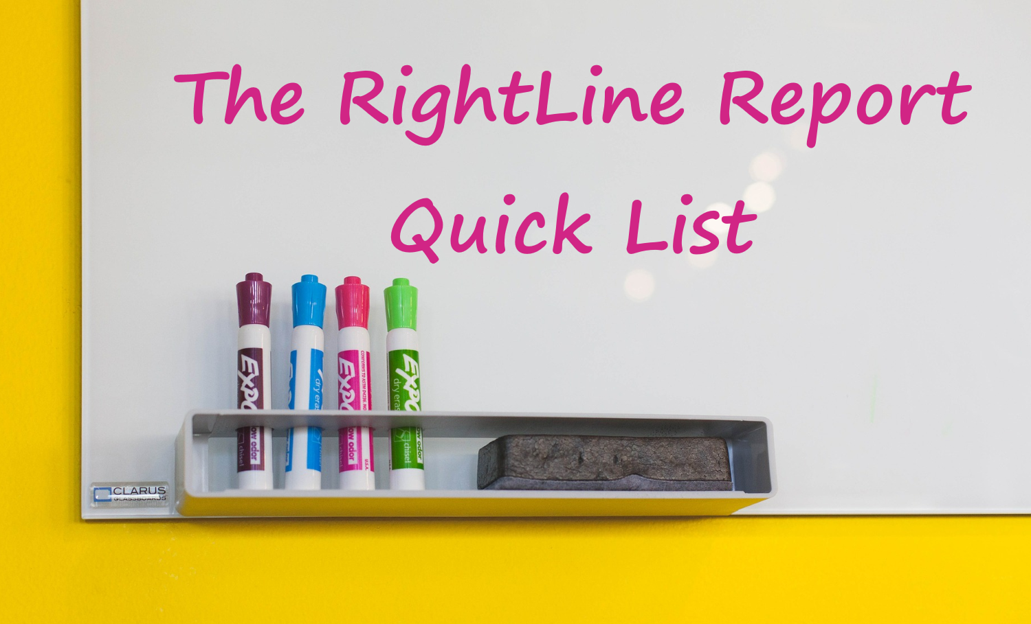 Whiteboard with text that reads The RightLine Report Quick List.